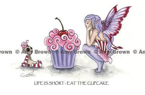Life is Short - Eat the Cupcake by Amy Brown