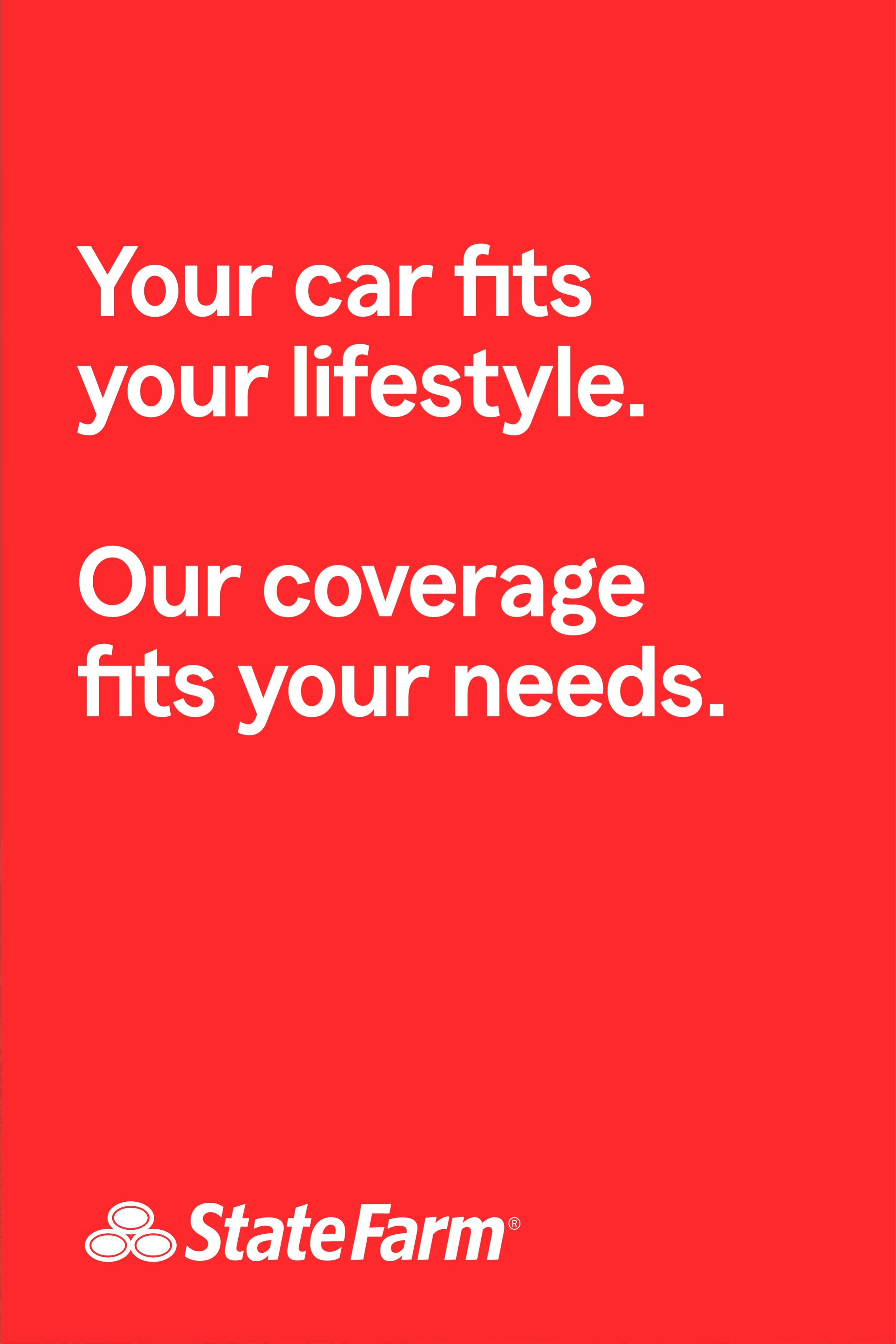Cars come in a variety of makes and models. State Farm offers a variety of coverage options.
