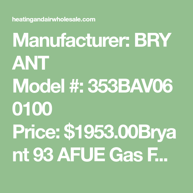 Manufacturer Bryant Model 353bav060100 Price 1953 00bryant 93 Afue Gas Furnace Preferred 353bav Plus 90x Multipoise 5 Ton 100 0 Gas Furnace Gas Furnace