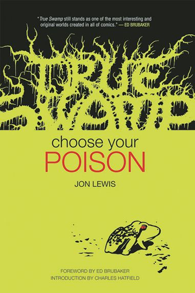 True Swamp Choose Your Poison By Jon Lewis Already Being Called A Classic Book Publishing Book Publication Superhero Comic