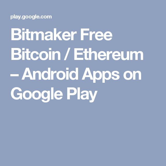 Bitmaker Free Bitcoin Ethereum Android Apps On Google Play -
