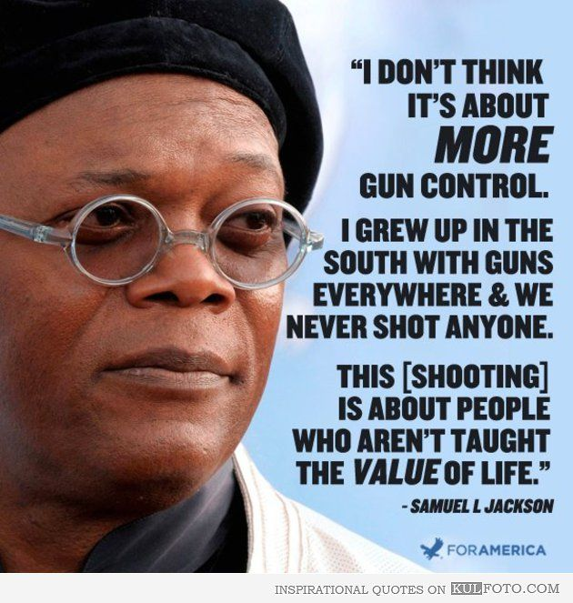 Gun Control Quotes This Quote Was Madesamuel Jackson Saying Gun Control Is Not .