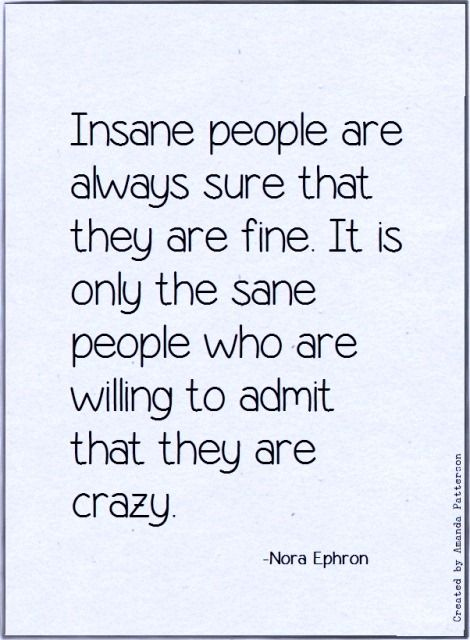Great Feeling To Know I M Sane Because I Admit I M Sometimes Crazy Haha Really Though Im Crazy Quotes Boxing Quotes Literary Quotes
