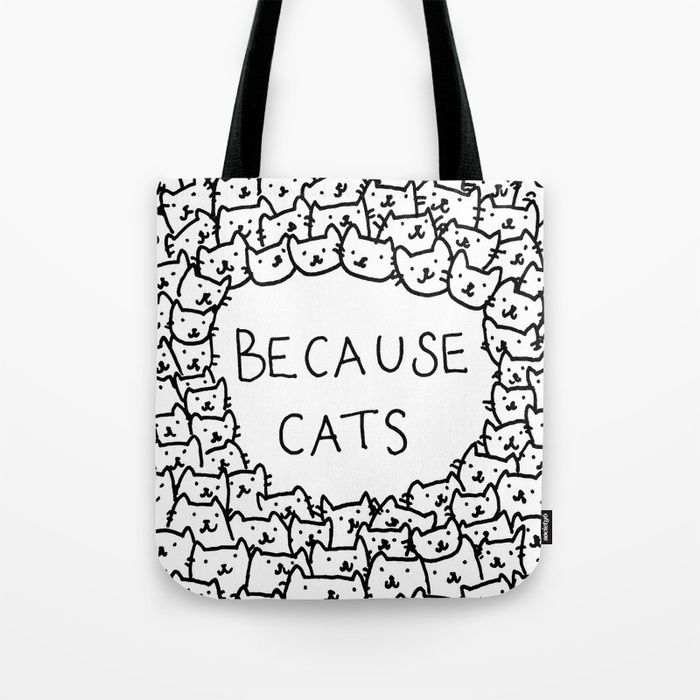 6fb91415b4 Buy Because cats Tote Bag by kittenrain. Worldwide shipping available at  Society6.com. Just one of millions of high quality products available.