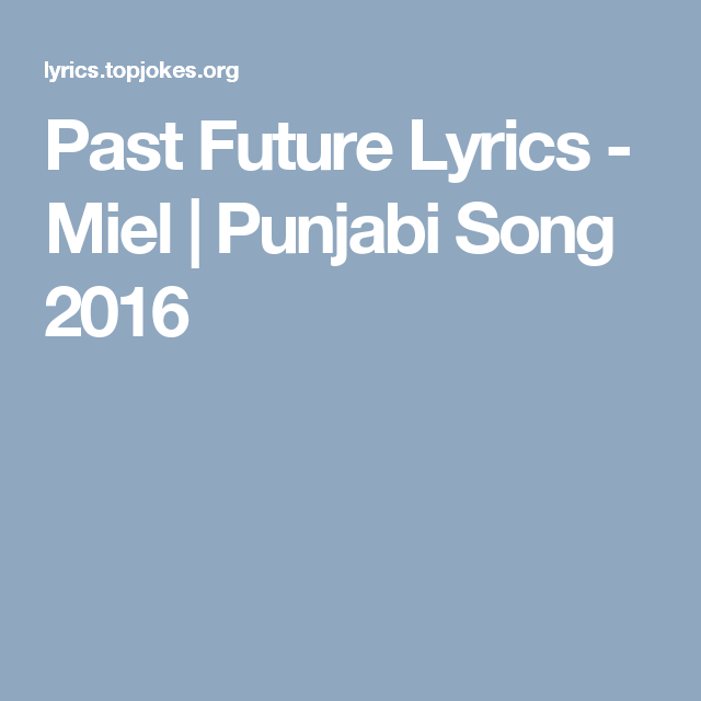 Past Future Lyrics - Miel | Punjabi Song 2016