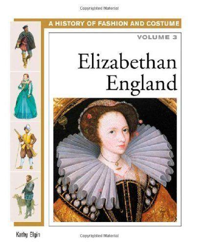 Elizabethan England: 3 (History of Fashion and Costume) by Kathy Elgin, http://www.amazon.com/dp/B005GDFBDM/ref=cm_sw_r_pi_dp_lAWerb05K4RX8