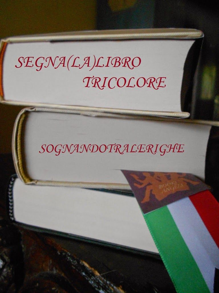 Sognando tra le Righe: RUBRICA SEGNA(LA)LIBRO TRICOLORE #2   Rassegna set...