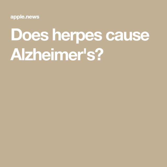Does herpes cause Alzheimer's? — What Doctors Know   Mb
