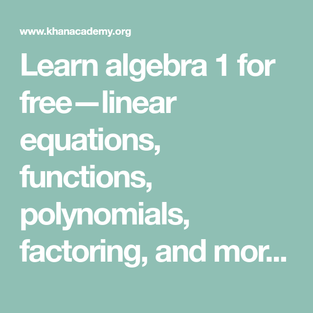 Learn algebra 1 for free—linear equations, functions, polynomials ...