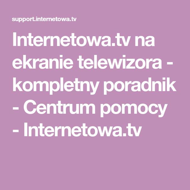 Internetowa.tv na ekranie telewizora - kompletny poradnik ...