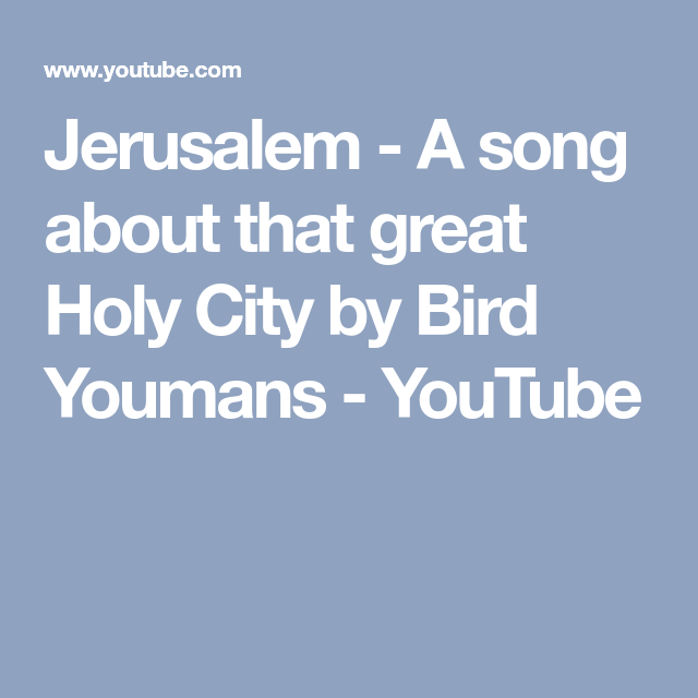 Jerusalem - A song about that great Holy City by Bird Youmans