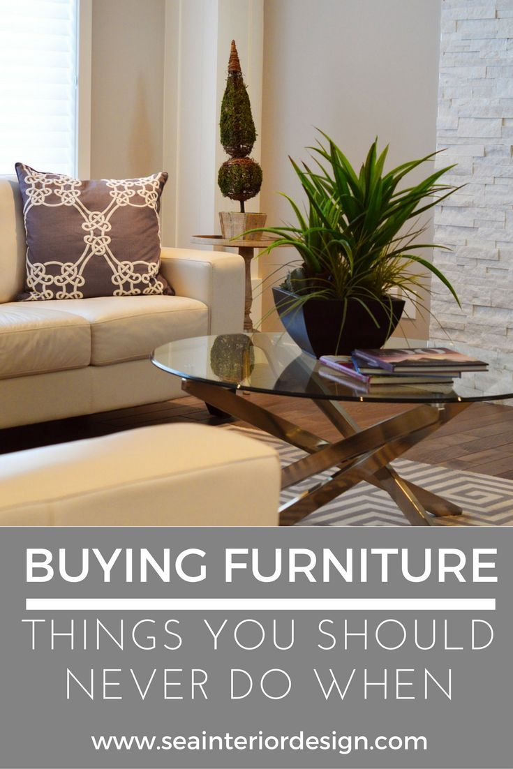 Things You Should Never Do When Buying Furniture Interior Design