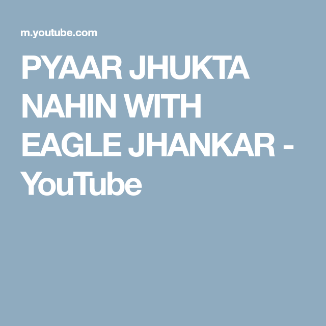 Pyaar Jhukta Nahin With Eagle Jhankar Youtube Youtube Youtube Com Eagle
