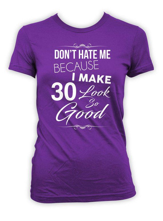 Funny Birthday T Shirt 30th Gifts For Women B Day Custom Age Dont Hate Me Because I