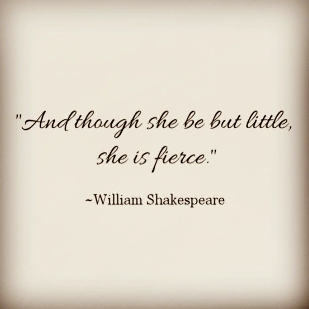 And though she be but little she is fierce william for Though she be little she is fierce tattoo