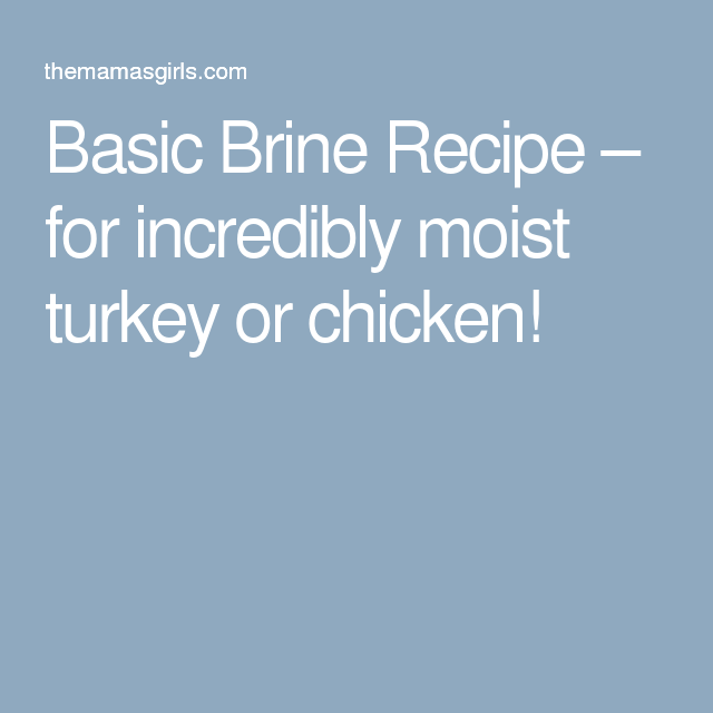 Basic Brine Recipe – for incredibly moist turkey or chicken!