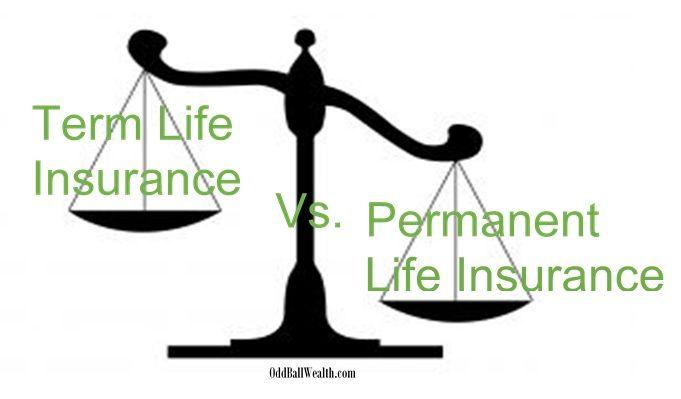 Term Life Insurance Vs Permanent Life Insurance Oddball Wealth