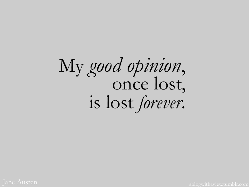 My Good Opinion Once Lost Is Lost Forever Best Quotes I Am Awesome Words