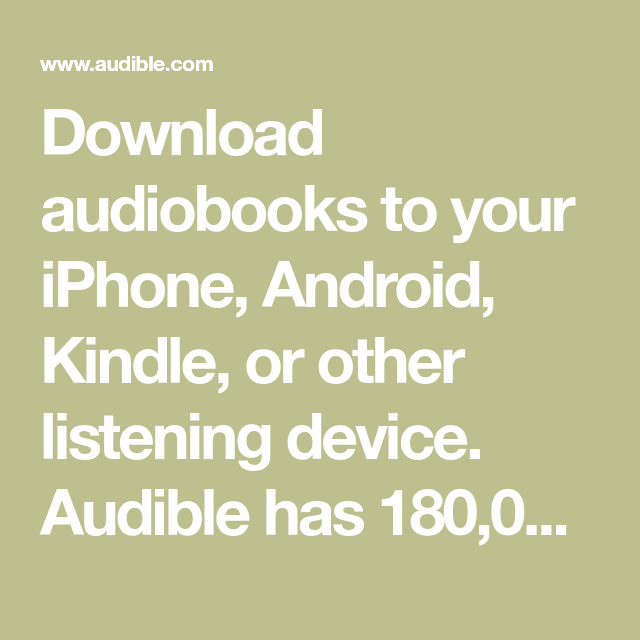 Download audiobooks to your iPhone, Android, Kindle, or other