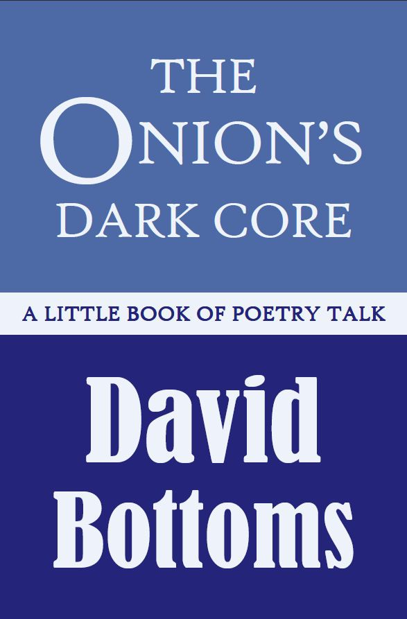 The Onion's Dark Core: A Little Book of Poetry Talk, by David Bottoms. It is a Tom Lombardo Poetry Selection! $15.95