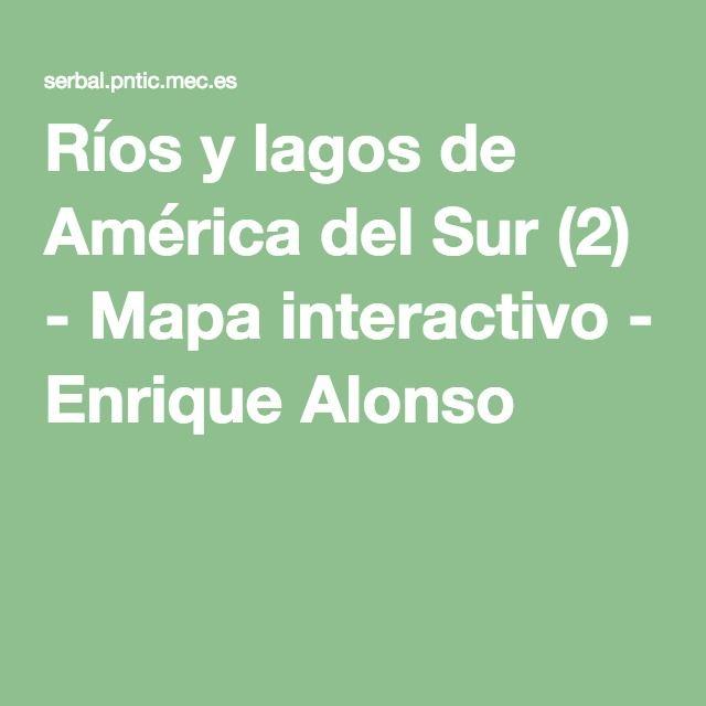 Ríos Y Lagos De América Del Sur 2 Mapa Interactivo Enrique Alonso Mapa Interactivo Mapas Lagos