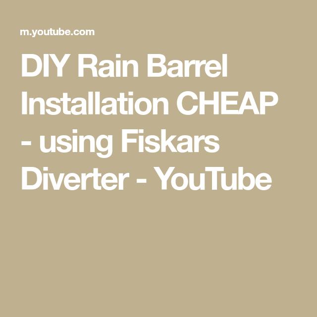 Diy Rain Barrel Installation Cheap Using Fiskars Diverter Youtube Barrel Rain