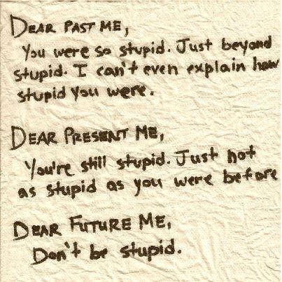 """""""Dear self...."""" lol"""