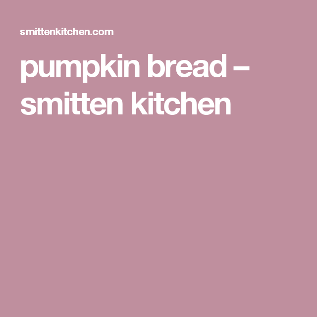 pumpkin bread – smitten kitchen | Pumpkin | Pinterest | Smitten ...