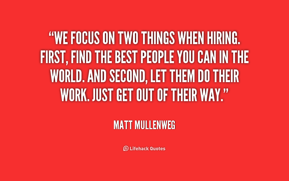 "Right Person For The Job Quotes: ""We Focus On Two Things When Hiring. First, Find The Best"