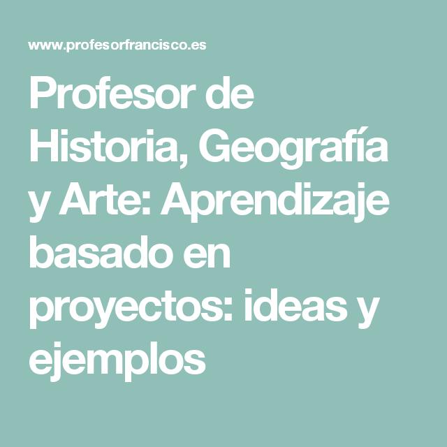Profesor de Historia, Geografía y Arte: Aprendizaje basado en proyectos: ideas y ejemplos