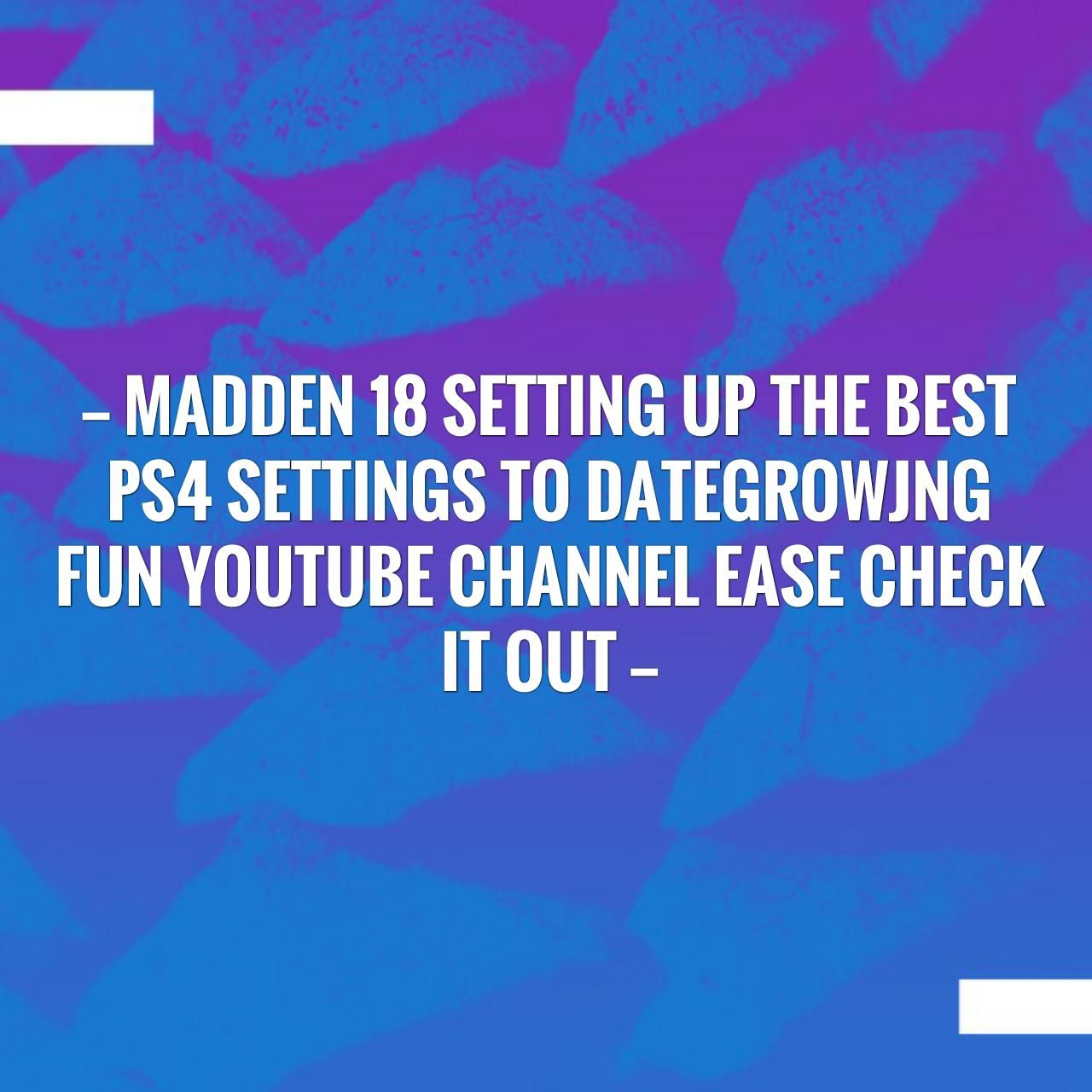 Give this a read madden 18 setting up the best ps4