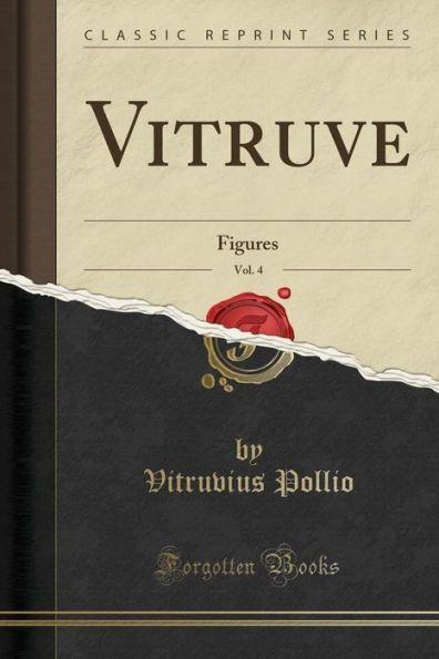 Vitruve, Vol. 4: Figures (Classic Reprint)
