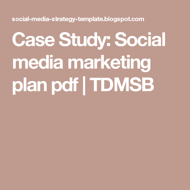 Case Study Social Media Marketing Plan Pdf  Tdmsb  Getting My