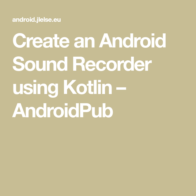 Create an Android Sound Recorder using Kotlin – AndroidPub