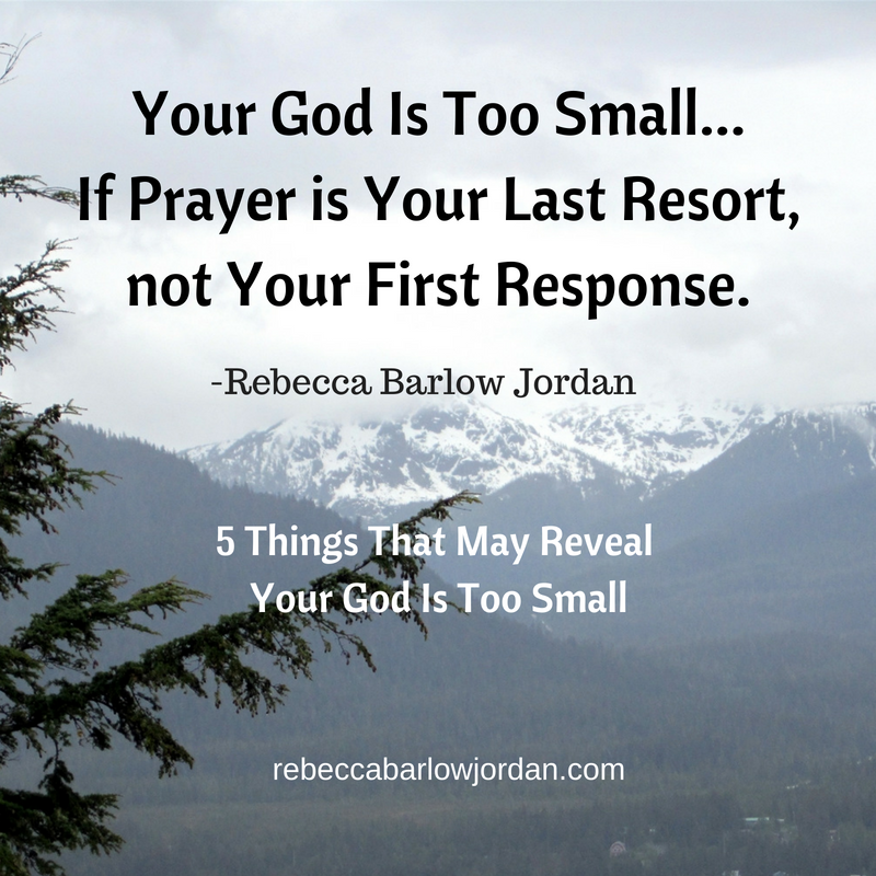 Your God Is Too Small 5 Things That May Reveal Your God Is Too