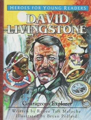 David Livingstone Courageous Explorer Heroes for Young Readers