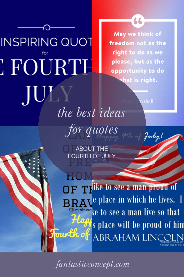 The Best Ideas For Quotes About The Fourth Of July In 2020 Fourth Of July July Independence Day Quotes