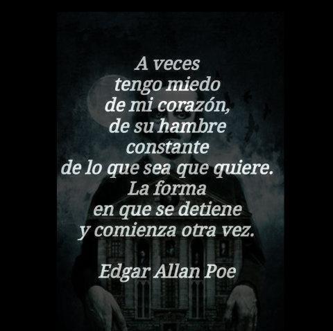 """Edgar Allan Poe. """"...a veces tengo miedo de mi mismo, de lo dañinos que son mis deseos..."""""""