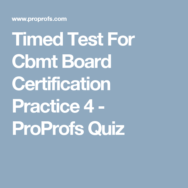 Timed Test For Cbmt Board Certification Practice 4 Proprofs Quiz