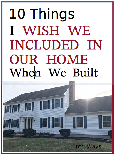 10 Things I Wish We Included In Our Home When We Built | Entri Ways