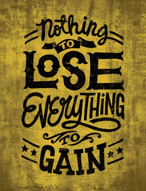 Nothing To Lose Everything To Gain Would Be Cute As A Tattoo Quotes Lettering Design Lettering