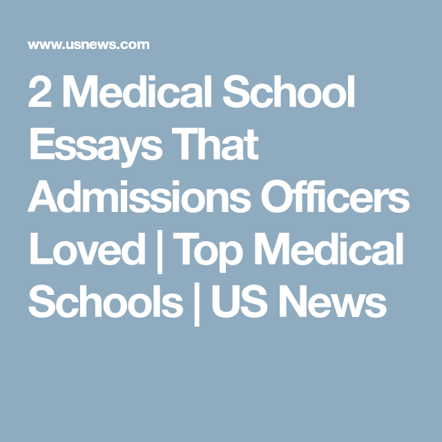 Med School Essays That Admissions Officers Loved  School Essay