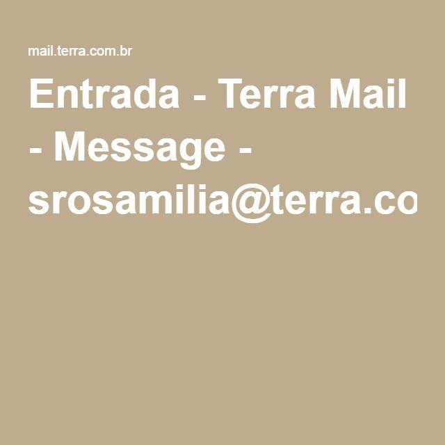 Entrada - Terra Mail - Message - srosamilia@terra.com.br