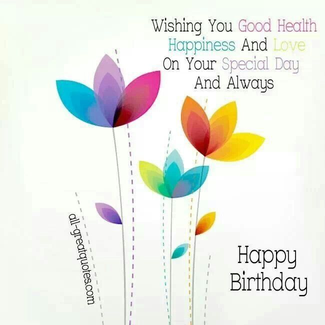 Good Health Love And Happiness Happy Wishes Birthday Greetings