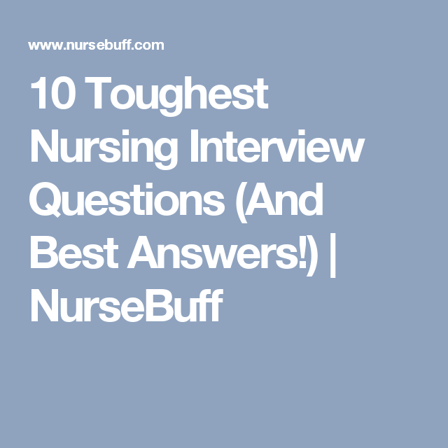 10 Toughest Nursing Interview Questions (And Best Answers