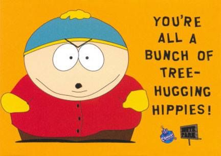 Cartman You Re All A Bunch Of Tree Hugging Hippies South