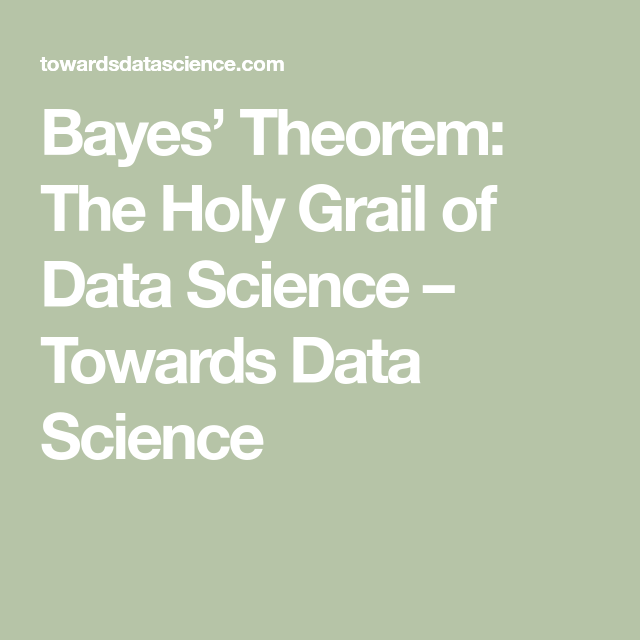 Bayes' Theorem: The Holy Grail of Data Science | Technology