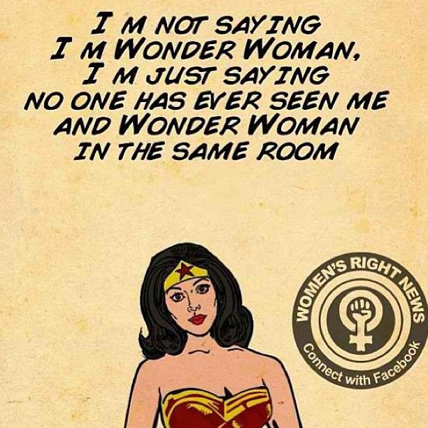 I M Not Saying I M Wonder Woman But Wonder Woman Quotes Woman Quotes Words