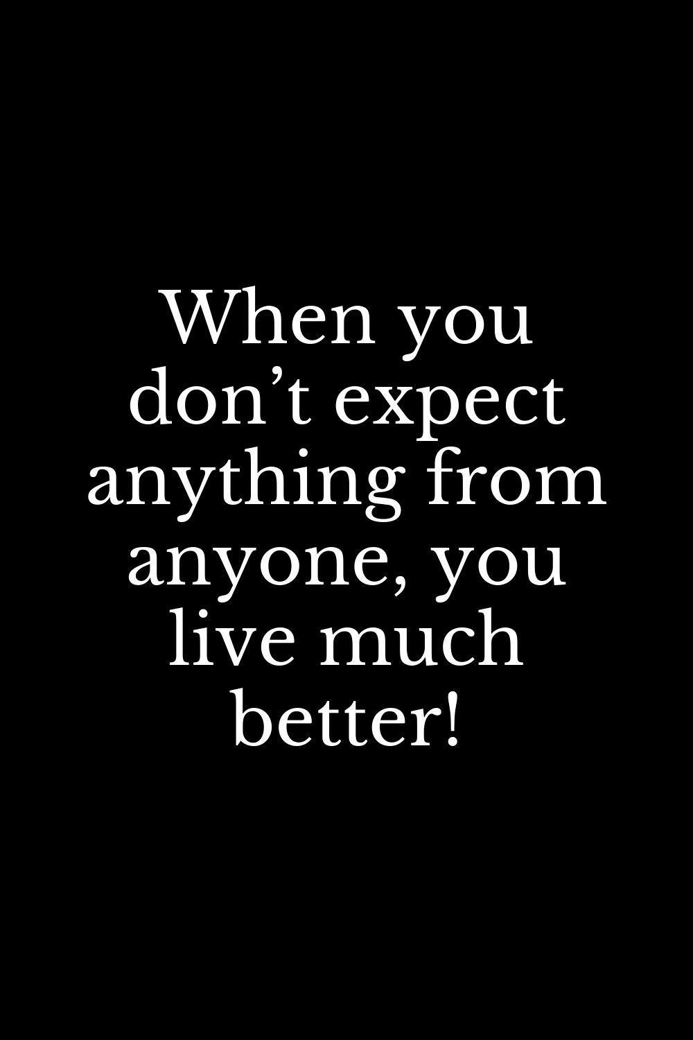 When You Don T Expect Anything From Anyone You Live Much Better Expectation Quotes Dont Expect Quotes Dont Expect Anything