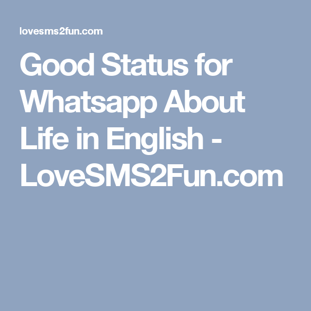 Good Status For Whatsapp About Life In English Lovesms2fun